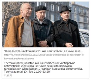 Yle lähetti aprillipäivänä 1.4.2017 Aki Kaurismäen Le Havren, sekä ranskalaisen dokumentin elokuvasta ohjaajan 60 vuotispäivien kunniaksi. Kuvakaappaus facebookista.
